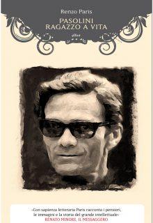 Pasolini. Ragazzo a vita è un romanzo di Renzo Paris pubblicato da Elliot nella collana Scatti nel novembre 2015 ISBN 9788861929753