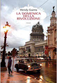 La domenica della rivoluzione è un romanzo di Wendy Guerra pubblicato da elliot nella collana Scatti nel marzo 2017