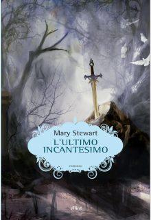 L'ultimo incantesimo è un romanzo di Mary Stewart pubblicato da elliot nella collana scatti nell'aprile 2017