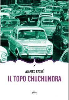 Il topo chuchundra è una raccolta di racconti di Alarico Cassé pubblicata da Elliot nella collana Novecento Italiano nel marzo 2017