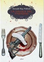 La tavola del paradiso è un romanzo di Donald Ray Pollock pubblicato da Elliot nella collana scatti nell'aprile 2017