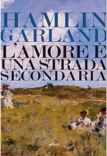 L'amore è una strada secondaria è un racconto lungo di Hamlin Garland pubblicato da elliot nella collana lampi nell'aprile 2017