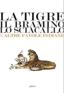 La tigre il bramino e lo sciacallo è una raccolta di racconti di Autori Vari pubblicata da elliot nella collana lampi nell'aprile 2017