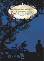 La compagnia delle piante è un romanzo di Ludovico Del Vecchio pubblicato da Elliot nella collana Scatti a maggio 2017