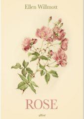 Rose è un libro di Ellen Willmott pubblicato da Elliot in Fuori Collana nel maggio 2017